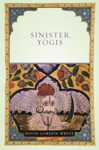 David Gordon White: Sinister Yogis